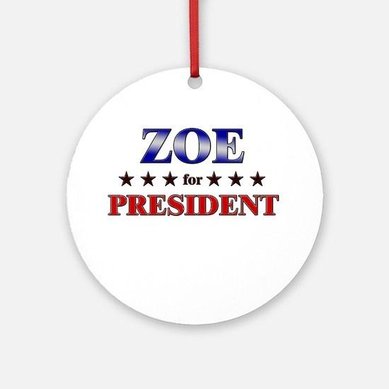 ZOE for president Ornament (Round)