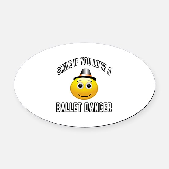 Smile If You Love Ballet dancer Oval Car Magnet