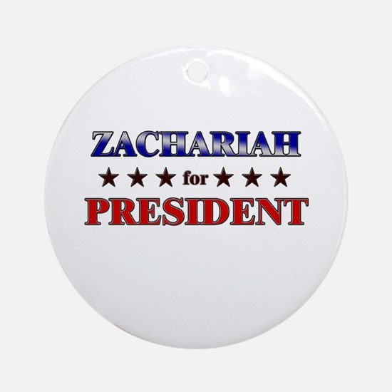 ZACHARIAH for president Ornament (Round)