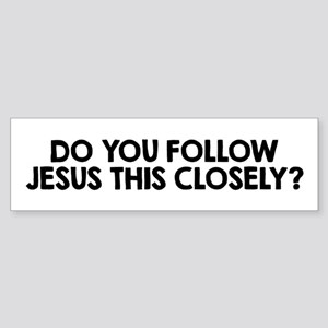 Do You Follow Jesus This Closely? Bumper Sticker