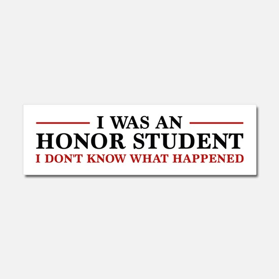 I Was An Honor Student Car Magnet 10 x 3