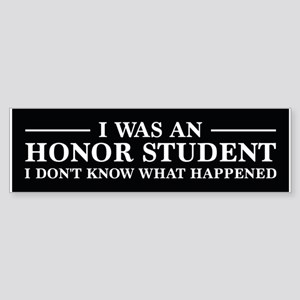 I Was An Honor Student Bumper Sticker