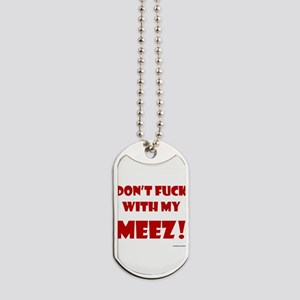 Don't FUCK with my MEEZ! Dog Tags