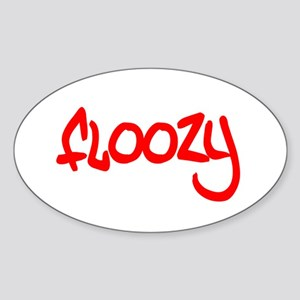 Floozy t-shirts and gifts Oval Sticker