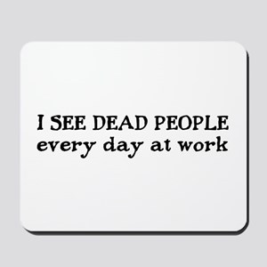 I SEE DEAD PEOPLE Mousepad
