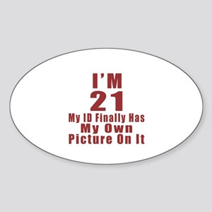 I'm 21 My Id Finally Has My Own Pic Sticker (Oval)