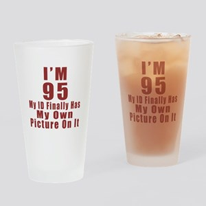 I'm 95 My Id Finally Has My Own Pic Drinking Glass