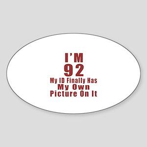 I'm 92 My Id Finally Has My Own Pic Sticker (Oval)