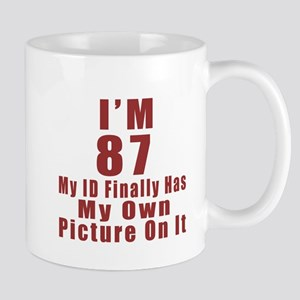 I'm 87 My Id Finally Has My Own Picture Mug
