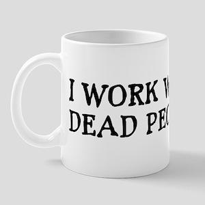I WORK WITH DEAD PEOPLE Mug