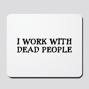 I WORK WITH DEAD PEOPLE Mousepad