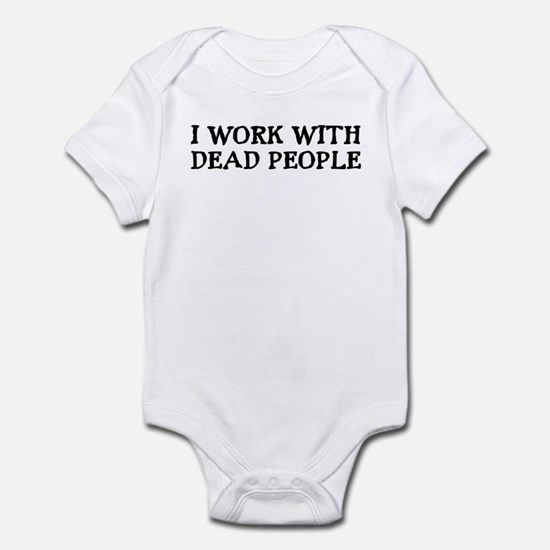 I WORK WITH DEAD PEOPLE Infant Bodysuit