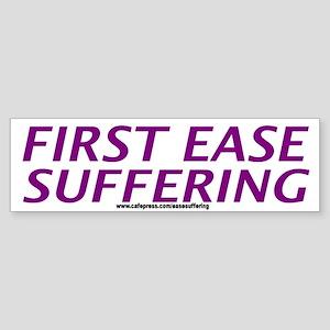 First Ease Suffering Bumper Sticker