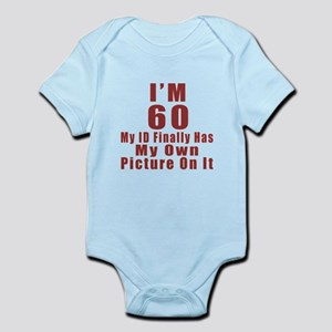I'm 60 My Id Finally Has My Own Pi Infant Bodysuit