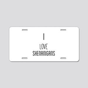 I Love Shenanigans Aluminum License Plate