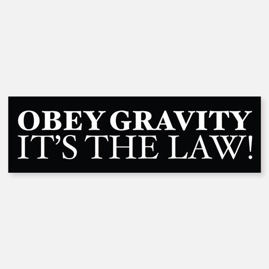 Obey Gravity It's The Law! Bumper Bumper Bumper Sticker