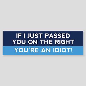 You're An Idiot! Bumper Sticker
