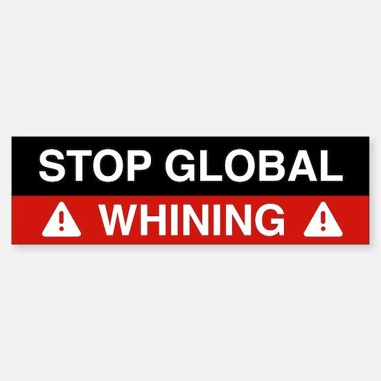 Stop Global Whining Bumper Bumper Bumper Sticker