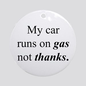 """""""Gas Not Thanks"""" Ornament (Round)"""
