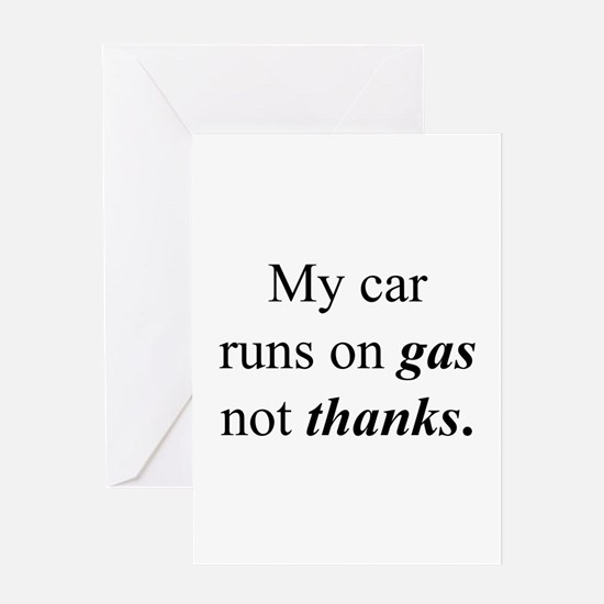 """Gas Not Thanks"" Greeting Card"
