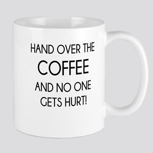 HAND OVER THE COFFEE AND NO ONE GETS HURT Mugs