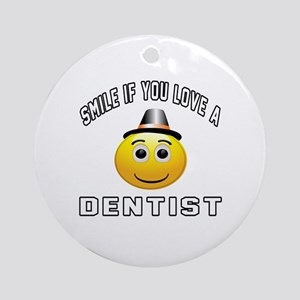 Smile If You Love Dentist Round Ornament
