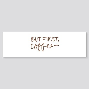 BUT FIRST, COFFEE Bumper Sticker
