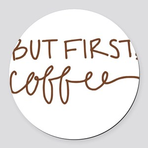 BUT FIRST, COFFEE Round Car Magnet