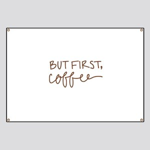 BUT FIRST, COFFEE Banner