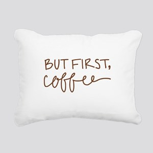 BUT FIRST, COFFEE Rectangular Canvas Pillow