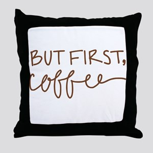 BUT FIRST, COFFEE Throw Pillow