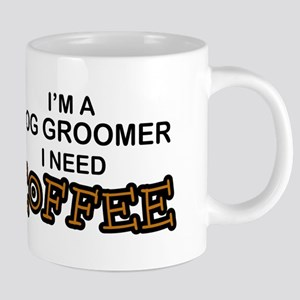 Dog Groomer Need Coffee Mugs