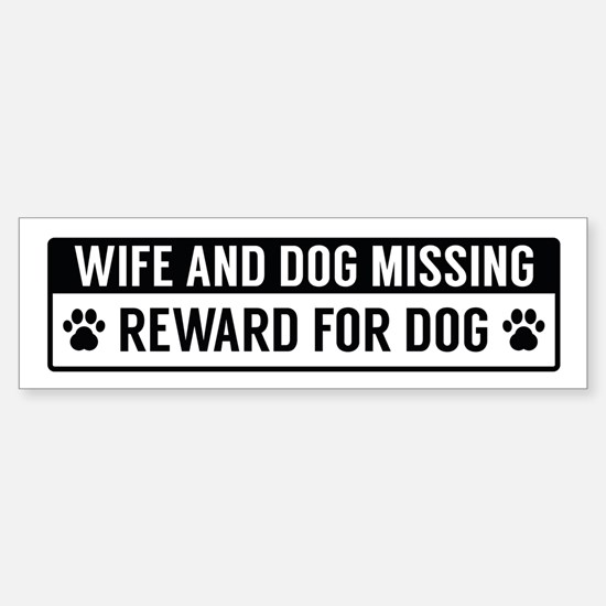 Wife And Dog Missing Bumper Bumper Bumper Sticker