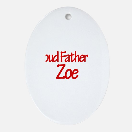 Proud Father of Zoe Oval Ornament
