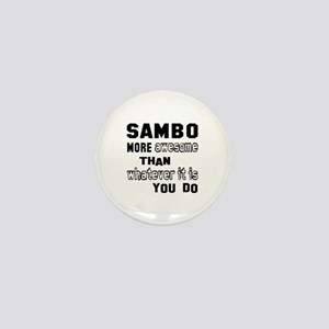 Sambo more awesome than whatever it is Mini Button