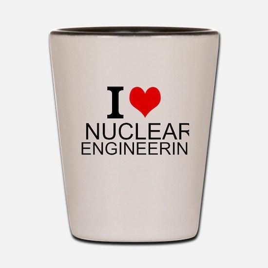 I Love Nuclear Engineering Shot Glass