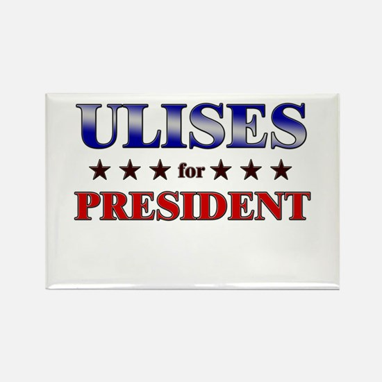 ULISES for president Rectangle Magnet