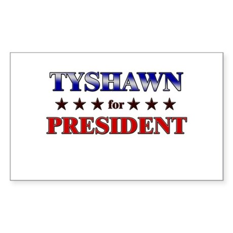 TYSHAWN for president Rectangle Sticker