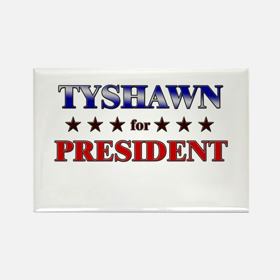 TYSHAWN for president Rectangle Magnet