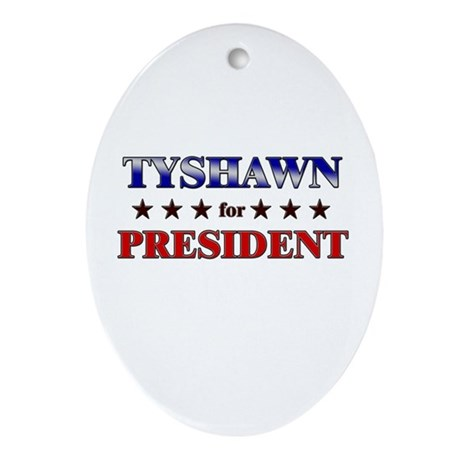 TYSHAWN for president Oval Ornament