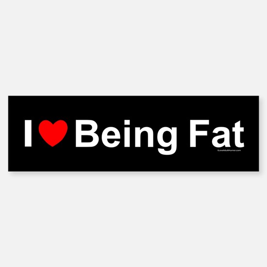 Being Fat Sticker (Bumper)