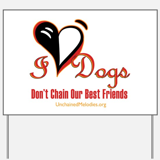 I Love Dogs: Don't Chain Our Best Friends Yard Sig