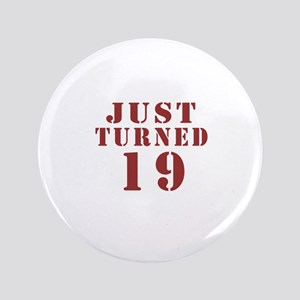 Just Turned 19 Birthday Button