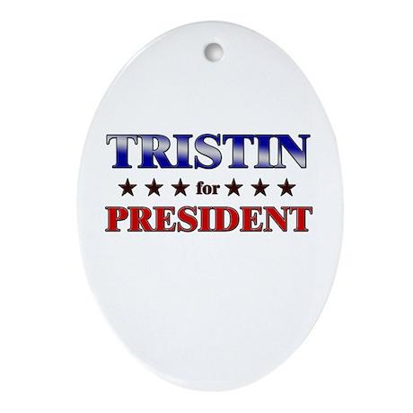 TRISTIN for president Oval Ornament