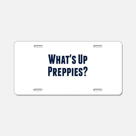 What's Up Preppies? Aluminum License Plate