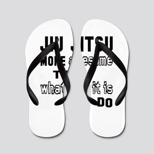 Jiu-Jitsu more awesome than whatever it Flip Flops
