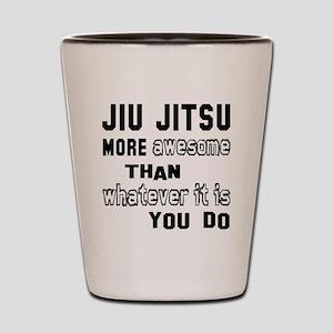 Jiu-Jitsu more awesome than whatever it Shot Glass