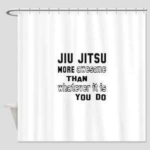 Jiu-Jitsu more awesome than whateve Shower Curtain