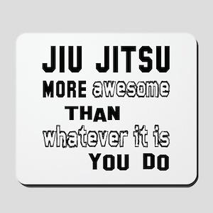 Jiu-Jitsu more awesome than whatever it Mousepad