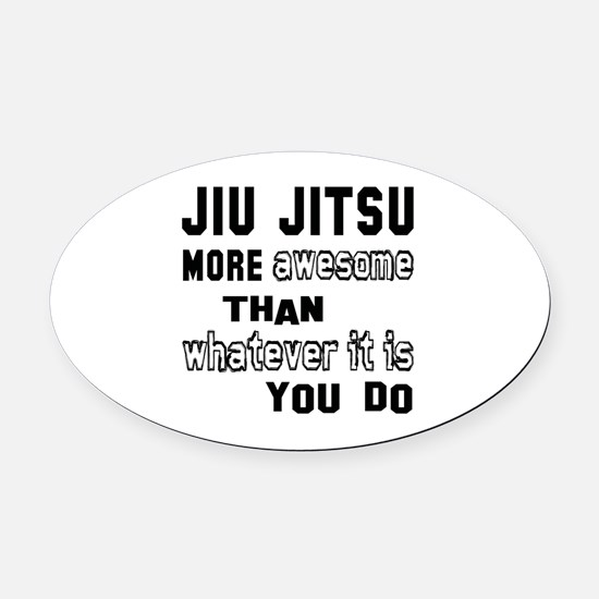 Jiu-Jitsu more awesome than whatev Oval Car Magnet